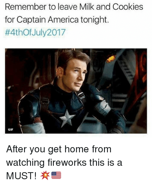 America, Cookies, and Gif: Remember to leave Milk and Cookies  for Captain America tonight.  #4thOfJuly2017  GIF After you get home from watching fireworks this is a MUST! 💥🇺🇸