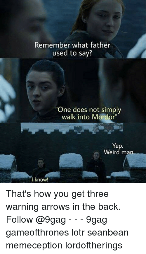 "9gag, Memes, and Weird: Remember what father  used to say?  ""One does not simply  walk into Mordor""  Ye  Weird ma  l know That's how you get three warning arrows in the back. Follow @9gag - - - 9gag gameofthrones lotr seanbean memeception lordoftherings"