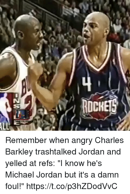 """Charles Barkley: Remember when angry Charles Barkley trashtalked Jordan and yelled at refs: """"I know he's Michael Jordan but it's a damn foul!"""" https://t.co/p3hZDodVvC"""