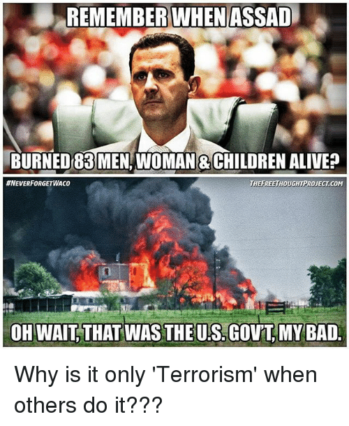 remember when assad burned83 men womanachildrenalive hneverforget waco thefreethoughtproject com 19461021 bad meme remember when assad burned83 men womanachildrenalive,Waco Meme