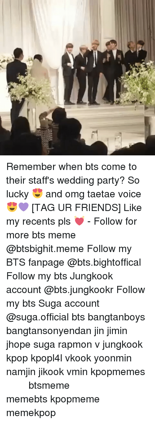 bts jungkook: Remember when bts come to their staff's wedding party? So lucky 😍 and omg taetae voice 😍💜 [TAG UR FRIENDS] Like my recents pls 💓 - Follow for more bts meme @btsbighit.meme Follow my BTS fanpage @bts.bightoffical Follow my bts Jungkook account @bts.jungkookr Follow my bts Suga account @suga.official bts bangtanboys bangtansonyendan jin jimin jhope suga rapmon v jungkook kpop kpopl4l vkook yoonmin namjin jikook vmin kpopmemes 슈가 방탄소년단 뷔 정국 호석 진 지민 남준 btsmeme memebts kpopmeme memekpop