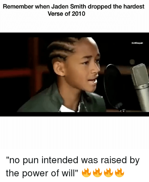 """Puns Intended: Remember when Jaden Smith dropped the hardest  Verse of 2010  G: Daquan """"no pun intended was raised by the power of will"""" 🔥🔥🔥🔥"""