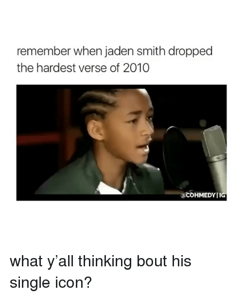 Jaden Smith, Girl Memes, and Jaden: remember when jaden smith dropped  the hardest verse of 2010  acoHMEDYIIG what y'all thinking bout his single icon?