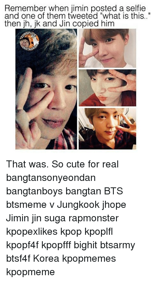 "Cute, Memes, and Selfie: Remember when jimin posted a selfie  and one of them tweeted ""what is this.  then ih, ik and Jin copied him  NSTAGR That was. So cute for real bangtansonyeondan bangtanboys bangtan BTS btsmeme v Jungkook jhope Jimin jin suga rapmonster kpopexlikes kpop kpoplfl kpopf4f kpopfff bighit btsarmy btsf4f Korea kpopmemes kpopmeme"