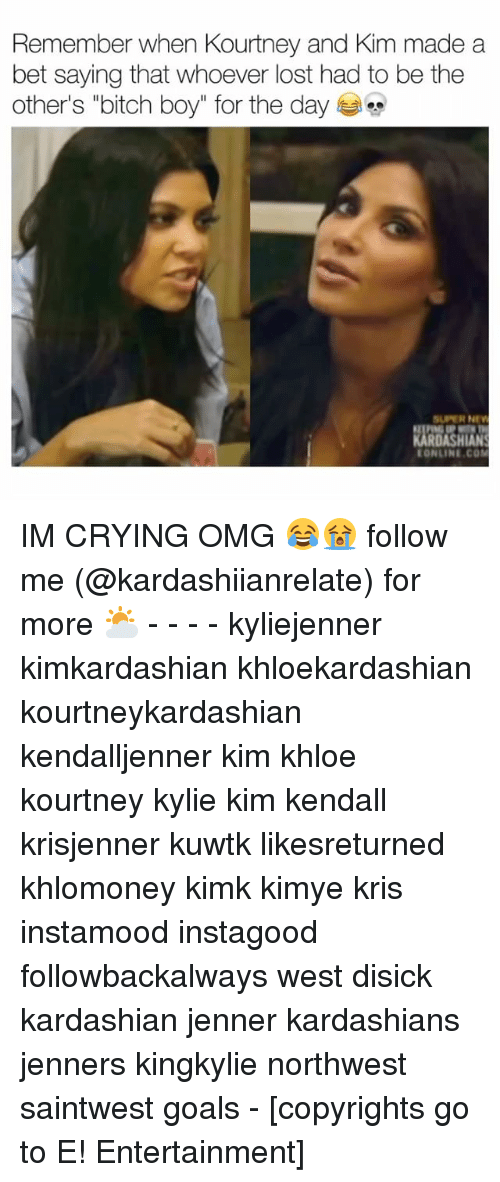 "Bitch, Crying, and Goals: Remember when Kourtney and Kim made a  bet saying that whoever lost had to be the  other's ""bitch boy"" for the day  SUPER NE  ONLINE COM IM CRYING OMG 😂😭 follow me (@kardashiianrelate) for more ⛅️ - - - - kyliejenner kimkardashian khloekardashian kourtneykardashian kendalljenner kim khloe kourtney kylie kim kendall krisjenner kuwtk likesreturned khlomoney kimk kimye kris instamood instagood followbackalways west disick kardashian jenner kardashians jenners kingkylie northwest saintwest goals - [copyrights go to E! Entertainment]"