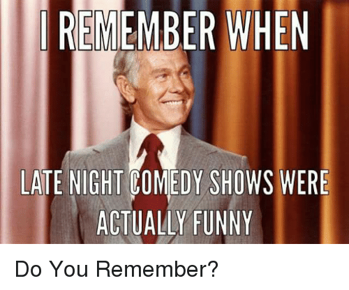 Funny, Memes, and Comedy: REMEMBER WHEN  LATE NIGHT COMEDY SHOWS WERE  ACTUALLY FUNNY Do You Remember?
