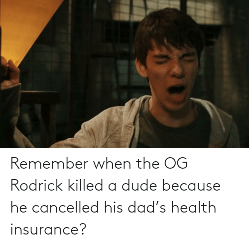 Health Insurance: Remember when the OG Rodrick killed a dude because he cancelled his dad's health insurance?