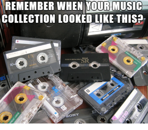Memes, Music, and 🤖: REMEMBER WHEN YOUR MUSIC  COLLECTION LOOKED LIKE THIS?-