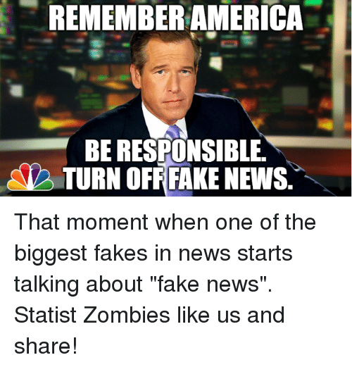 "Memes, Zombies, and Zombie: REMEMBERAMERICA  BE RESPONSIBLE  TURN OFF FAKE NEWS. That moment when one of the biggest fakes in news starts talking about ""fake news"".  Statist Zombies like us and share!"