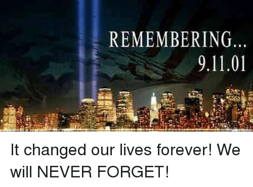 remembering 9 11 01 it changed our lives forever we will never 4991229 remembering 91101 it changed our lives forever! we will never