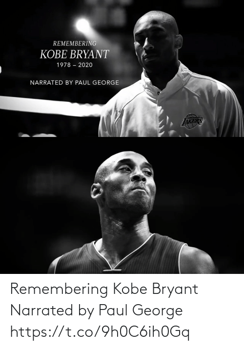 George: Remembering Kobe Bryant  Narrated by Paul George  https://t.co/9h0C6ih0Gq