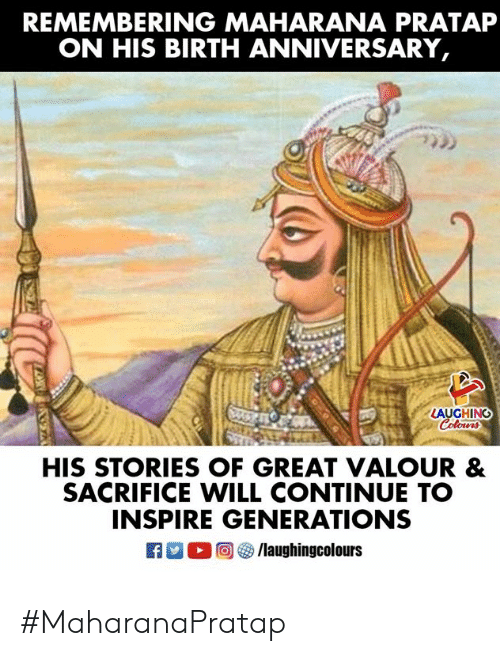 inspire: REMEMBERING MAHARANA PRATAP  ON HIS BIRTH ANNIVERSARY  AUGHING  HIS STORIES OF GREAT VALOUR &  SACRIFICE WILL CONTINUE TO  INSPIRE GENERATIONS  83 O 4) /laughingcol ours #MaharanaPratap