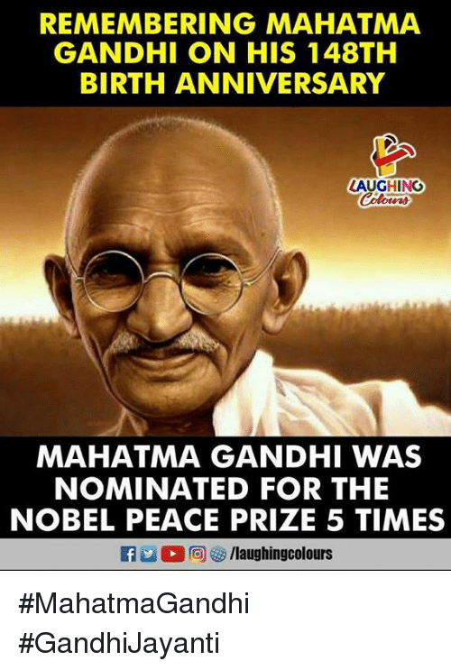 Mahatma Gandhi, Peace, and Indianpeoplefacebook: REMEMBERING MAHATMA  GANDHI ON HIS 148TH  BIRTH ANNIVERSARY  LAUGHING  MAHATMA GANDHI WAS  NOMINATED FOR THE  NOBEL PEACE PRIZE 5 TIMES #MahatmaGandhi #GandhiJayanti