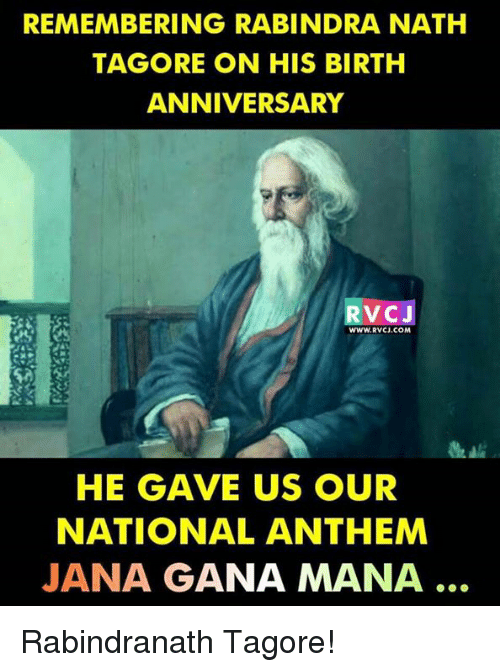 Memes, National Anthem, and 🤖: REMEMBERING RABINDRA NATH  TAGORE ON HIS BIRTH  ANNIVERSARY  RVCJ  WWW.RVCU.COM  HE GAVE US OUR  NATIONAL ANTHEM  JANA GANA MANA Rabindranath Tagore!