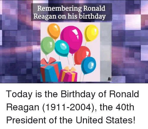 presidents of the united states: Remembering Ronald  Reagan on his birthday Today is the Birthday of Ronald Reagan (1911-2004), the 40th President of the United States!