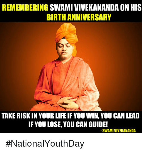 Memes, 🤖, and Swami Vivekananda: REMEMBERING  SWAMI VIVEKANANDA ON HIS  BIRTH ANNIVERSARY  TAKE RISK IN YOUR LIFE IR YOU WIN, YOU CAN LEAD  IF YOU LOSE, YOU CAN GUIDE!  SWAMI VIVEKANANDA #NationalYouthDay