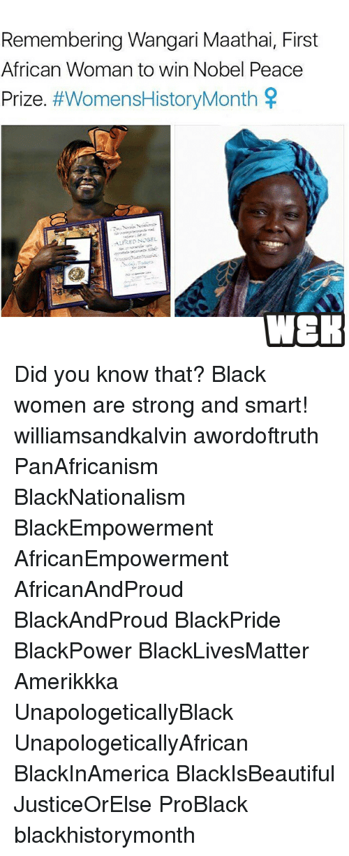 Memes, Black Women, and 🤖: Remembering Wangari Maathai, First  African Woman to win Nobel Peace  Prize  #WomensHistoryMonth  SP  ALFRED NOBEL  WEEK Did you know that? Black women are strong and smart! williamsandkalvin awordoftruth PanAfricanism BlackNationalism BlackEmpowerment AfricanEmpowerment AfricanAndProud BlackAndProud BlackPride BlackPower BlackLivesMatter Amerikkka UnapologeticallyBlack UnapologeticallyAfrican BlackInAmerica BlackIsBeautiful JusticeOrElse ProBlack blackhistorymonth