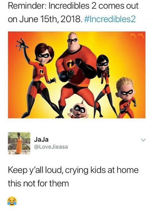 Crying, Memes, and Home: Reminder: Incredibles 2 comes out  on June 15th, 2018#Incredibles2  JaJa  @LoveJieasa  Keep y'all loud, crying kids at home  this not for them 😂