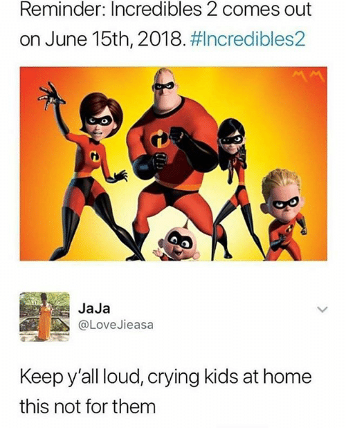 Crying, Memes, and Home: Reminder: Incredibles 2 comes out  on June 15th, 2018#Incredibles2  JaJa  @LoveJieasa  Keep y'all loud, crying kids at home  this not for them