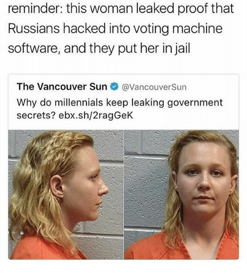 voting machine: reminder: this woman leaked proof that  Russians hacked into voting machine  software, and they put her in jail  The Vancouver Sun  @Vancouver Sun  Why do millennials keep leaking government  secrets? ebx.sh/2ragGeK