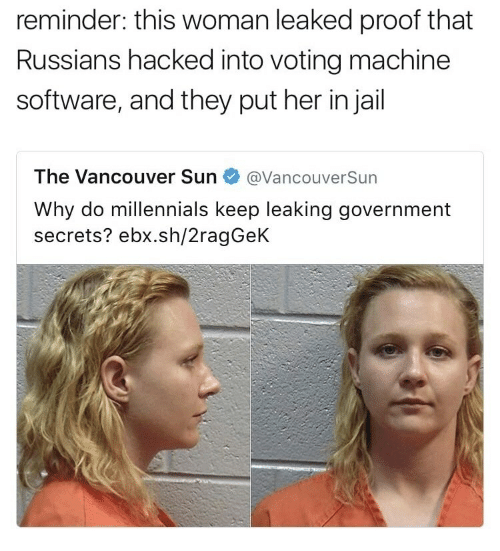 voting machine: reminder: this woman leaked proof that  Russians hacked into voting machine  software, and they put her in jail  The Vancouver Sunネ@VancouverSun  Why do millennials keep leaking government  secrets? ebx.sh/2ragGeK