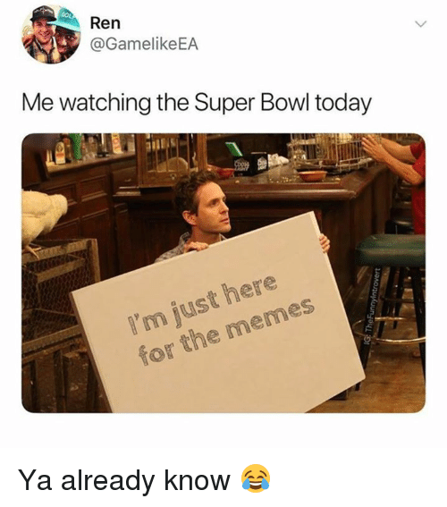 Im Just Here: Ren  @GamelikeEA  Me watching the Super Bowl today  I'm just here  for the memes Ya already know 😂