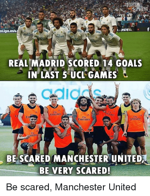 Goals, Memes, and Real Madrid: RENA  aLiga.esl  ates  REAL MADRID SCORED 14 GOALS  IN LAST 50CL GAMES  EV  Emtrates  Eu  Emirates  mirar  BE SCARED MANCHESTER UNITED  BE VERY SCARED! Be scared, Manchester United