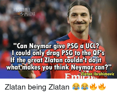 "Memes, Neymar, and 🤖: RENA  ""Can Neymar give PSG a UCL?  l could only drag PSG to the QF's  If the great Zlatan couldn't do it  whaf makes you think Neymar can?""  Zlafan Ibrahimovic Zlatan being Zlatan 😂😂🔥🔥"