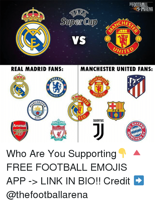 Arsenal, Football, and Memes: RENA  CHEST  VS  VITED  REAL MADRID FANS:  MANCHESTER UNITED FANS:  ELS  NCHE  oorsA  VITED  AEST  NCHE  FCB  CITY  TED  JUUENTUS  Arsenal  LIVERPOOL  CH Who Are You Supporting👇 🔺FREE FOOTBALL EMOJIS APP -> LINK IN BIO!! Credit ➡️ @thefootballarena