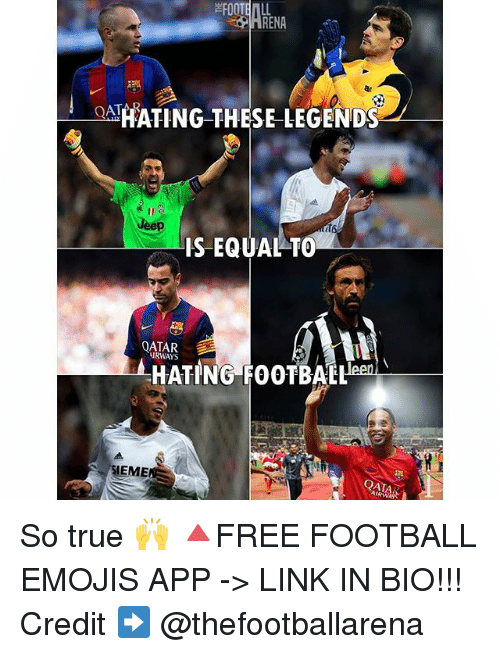Football, Memes, and True: RENA  HATING THESE LEGENDS  IS EQUAL TO  QATAR  A AIRWAYS  FOOTBALL  HATING SEME So true 🙌 🔺FREE FOOTBALL EMOJIS APP -> LINK IN BIO!!! Credit ➡️ @thefootballarena