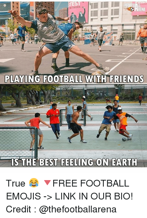 Renae: RENA  I:  OTBALL WITH FRIENDS  IS THE BEST FEELING ON EARTH True 😂 🔻FREE FOOTBALL EMOJIS -> LINK IN OUR BIO! Credit : @thefootballarena