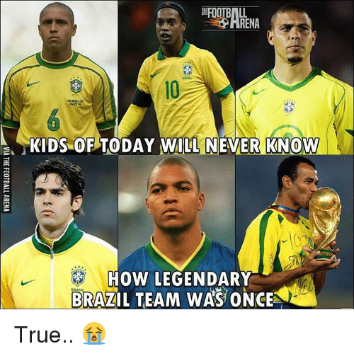 Memes, Brazil, and 🤖: RENA  KIDS OF TODAY WILL NEVER KNOW  RRAS  BRAZIL TEAM WAS ONCE True.. 😭