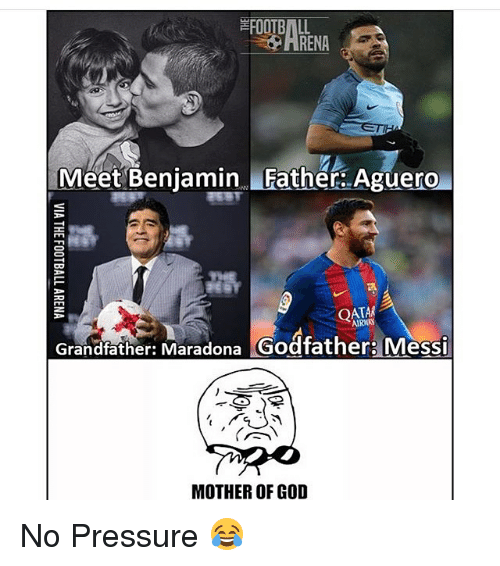 godfathers: RENA  Meet Benjamin Father Aguero  Grandfather: Maradona  Godfather: Messi  MOTHER OF GOD No Pressure 😂