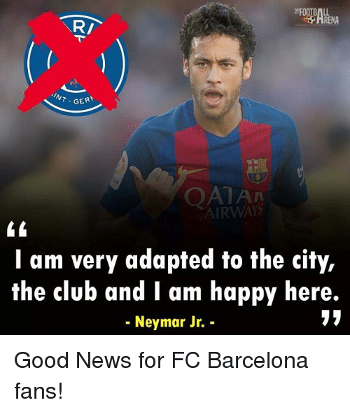 Renae: RENA  NT GER  QAIA  A N  AIRWAYS  I am very adapted to the city,  the club and I am happy here.  17  - Neymgr Jr. - Good News for FC Barcelona fans!