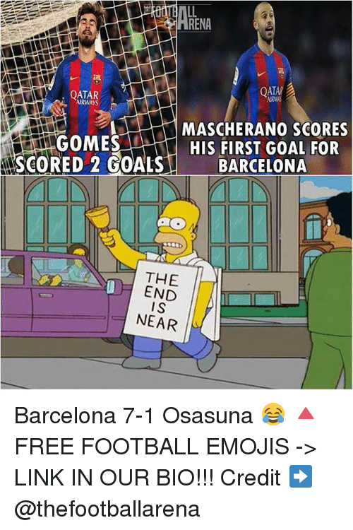 Barcelona, Football, and Goals: RENA  QATAR  AIRWAYS  MASCHERANO SCORES  GOMES  HIS FIRST GOAL FOR  SCORED 2 GOALS  BARCELONA  THE  END  IS  NEAR Barcelona 7-1 Osasuna 😂 🔺FREE FOOTBALL EMOJIS -> LINK IN OUR BIO!!! Credit ➡️ @thefootballarena