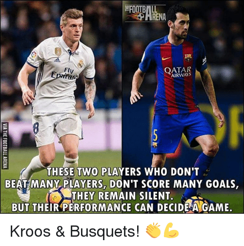 Memes, 🤖, and Score: RENA  QATAR  THESE TWO PLAYERS WHO DON'T  BEAT MANY PLAYERS DON'T SCORE MANY GOALS  THEY REMAIN SILENT.  BUT THEIR PERFORMANCE CAN DECIDEAGAME. Kroos & Busquets! 👏💪