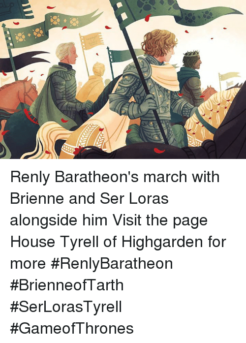 Memes, 🤖, and Gameofthrones: Renly Baratheon's march with Brienne and Ser Loras alongside him Visit the page House Tyrell of Highgarden for more  #RenlyBaratheon #BrienneofTarth #SerLorasTyrell #GameofThrones