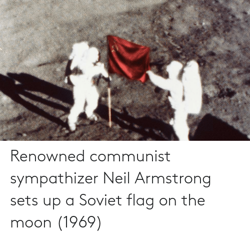 Neil: Renowned communist sympathizer Neil Armstrong sets up a Soviet flag on the moon (1969)