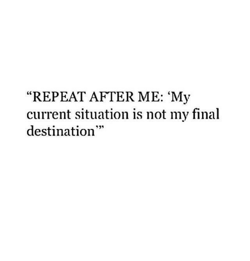 """Final Destination: """"REPEAT AFTER ME: 'My  current situation is not my final  destination"""""""