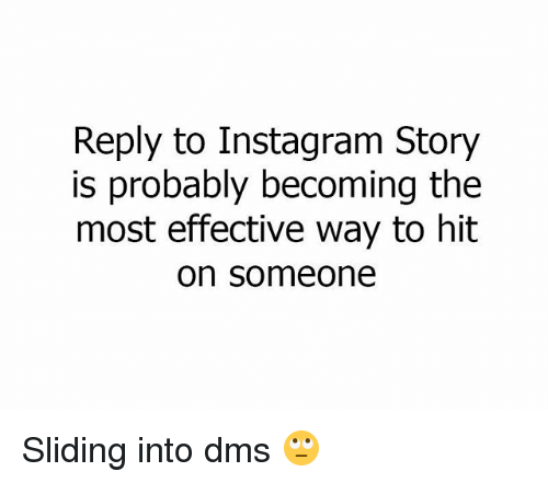 Instagram, Memes, and 🤖: Reply to Instagram Story  is probably becoming the  most effective way to hit  on someone Sliding into dms 🙄