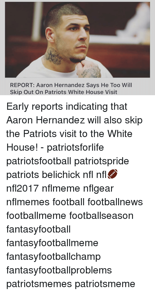 white-house-visits: REPORT: Aaron Hernandez Says He Too Will  Skip Out On Patriots White House Visit Early reports indicating that Aaron Hernandez will also skip the Patriots visit to the White House! - patriotsforlife patriotsfootball patriotspride patriots belichick nfl nfl🏈 nfl2017 nflmeme nflgear nflmemes football footballnews footballmeme footballseason fantasyfootball fantasyfootballmeme fantasyfootballchamp fantasyfootballproblems patriotsmemes patriotsmeme
