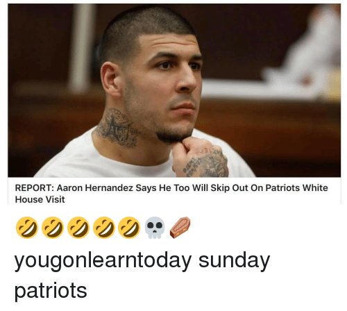 white-house-visits: REPORT: Aaron Hernandez Says He Too Will Skip Out On Patriots White  House Visit 🤣🤣🤣🤣🤣💀⚰️ yougonlearntoday sunday patriots