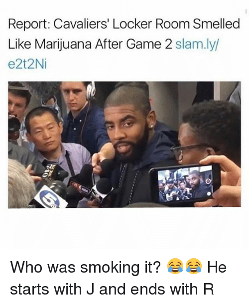 Funny, Smoking, and Cavaliers: Report: Cavaliers' Locker Room Smelled  Like Marijuana After Game 2  slam.ly/  e2t2Ni Who was smoking it? 😂😂 He starts with J and ends with R