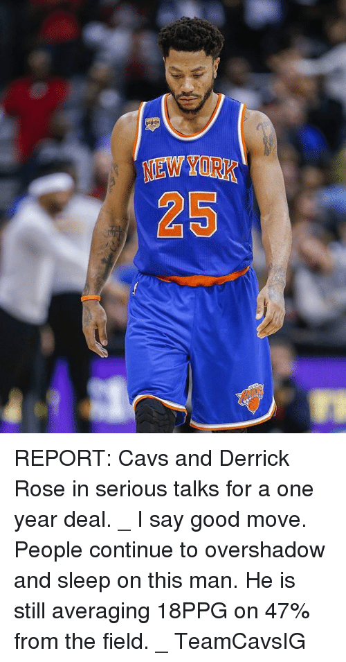 Cavs, Derrick Rose, and Memes: REPORT: Cavs and Derrick Rose in serious talks for a one year deal. _ I say good move. People continue to overshadow and sleep on this man. He is still averaging 18PPG on 47% from the field. _ TeamCavsIG