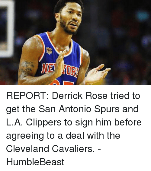 Cleveland Cavaliers, Derrick Rose, and Memes: REPORT: Derrick Rose tried to get the San Antonio Spurs and L.A. Clippers to sign him before agreeing to a deal with the Cleveland Cavaliers.   - HumbleBeast