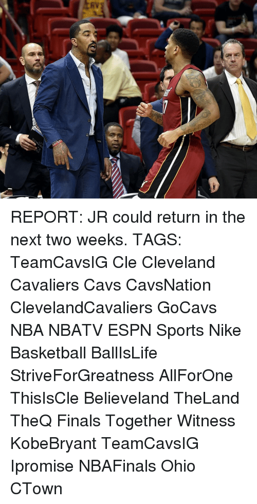 Espn, Memes, and Nike: REPORT: JR could return in the next two weeks. TAGS: TeamCavsIG Cle Cleveland Cavaliers Cavs CavsNation ClevelandCavaliers GoCavs NBA NBATV ESPN Sports Nike Basketball BallIsLife StriveForGreatness AllForOne ThisIsCle Believeland TheLand TheQ Finals Together Witness KobeBryant TeamCavsIG Ipromise NBAFinals Ohio CTown