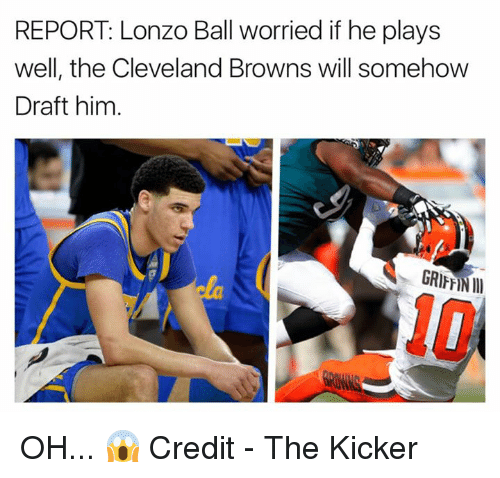 Cleveland Browns, Browns, and Cleveland: REPORT Lonzo Ball worried if he plays  well, the Cleveland Browns will somehow  Draft him OH... 😱  Credit - The Kicker