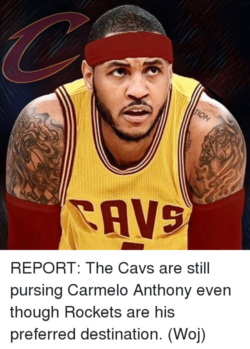 Carmelo Anthony, Cavs, and Memes: REPORT: The Cavs are still pursing Carmelo Anthony even though Rockets are his preferred destination. (Woj)