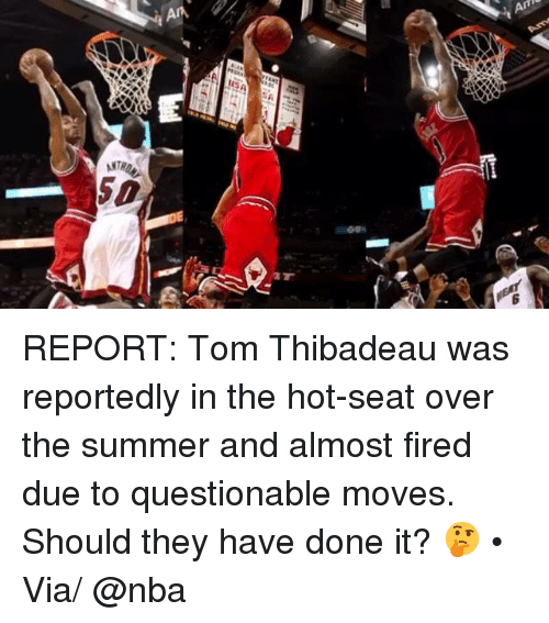 Nba, Summer, and Via: REPORT: Tom Thibadeau was reportedly in the hot-seat over the summer and almost fired due to questionable moves. Should they have done it? 🤔 • Via/ @nba