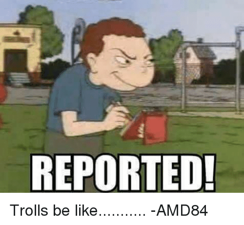 reported trolls be like amd84 meme on sizzle